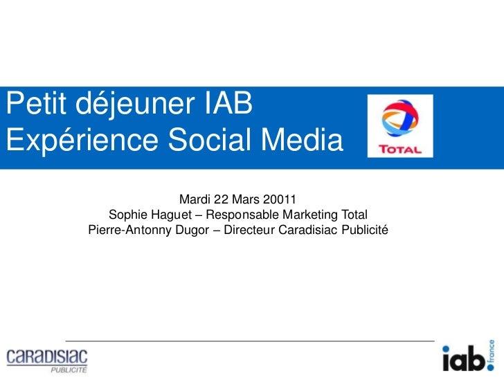 Petit déjeuner IABExpérience Social Media  <br />Mardi 22 Mars 20011<br />Sophie Haguet – Responsable Marketing Total<br /...