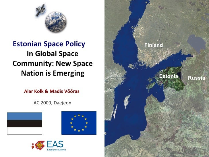Estonian Space Policy   in Global Space Community: New Space Nation is Emerging Estonia Finland Russia Alar Kolk & Madis V...