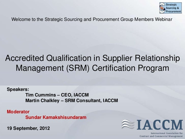 Welcome to the Strategic Sourcing and Procurement Group Members WebinarAccredited Qualification in Supplier Relationship  ...