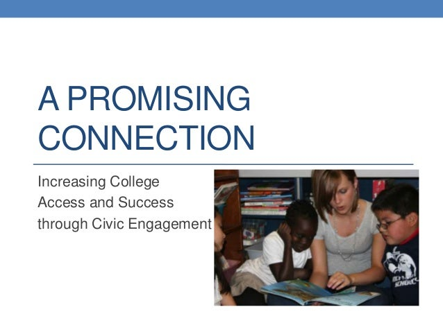 A PROMISINGCONNECTIONIncreasing CollegeAccess and Successthrough Civic Engagement