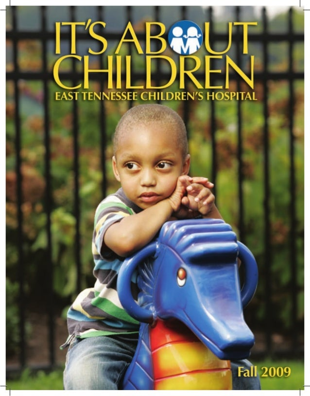 It's About Children - Fall 2009 Issue by East Tennessee Children's Hospital