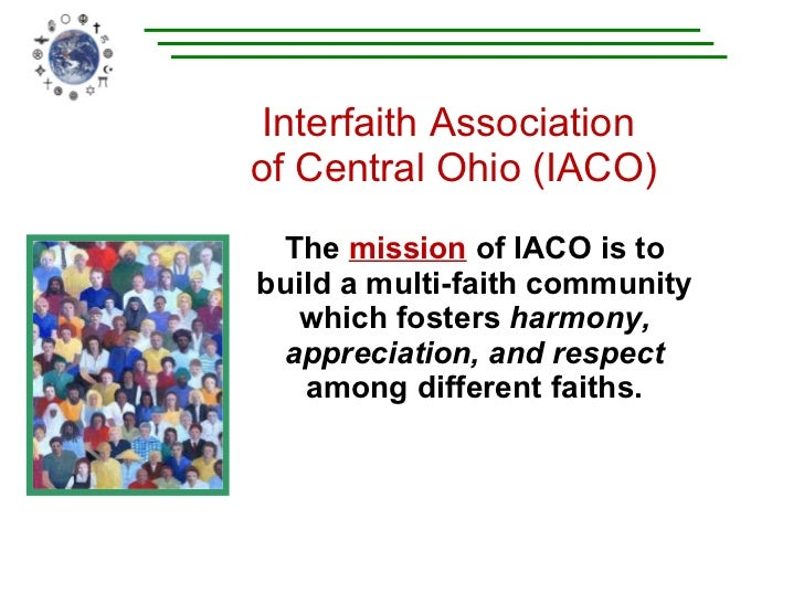 Interfaith Association  of Central Ohio (IACO) The  mission   of IACO is to build a multi-faith community which fosters  h...