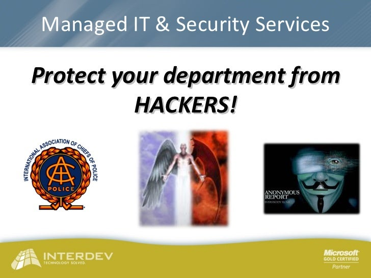 Managed IT & Security Services Protect your department from HACKERS!