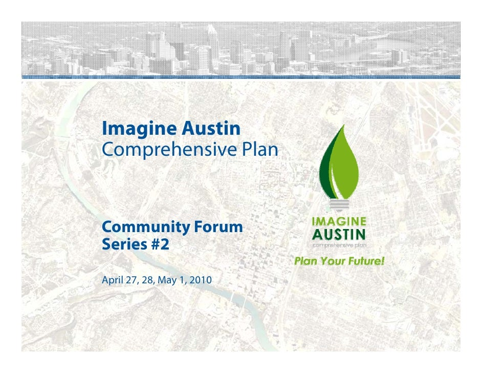 Imagine Austin Comprehensive Plan   Community Forum Series #2 April 27, 28, May 1, 2010