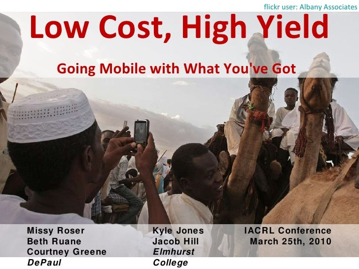 Low Cost, High Yield <ul><li>Going Mobile with What You've Got </li></ul>flickr user: Albany Associates Missy Roser  Beth ...