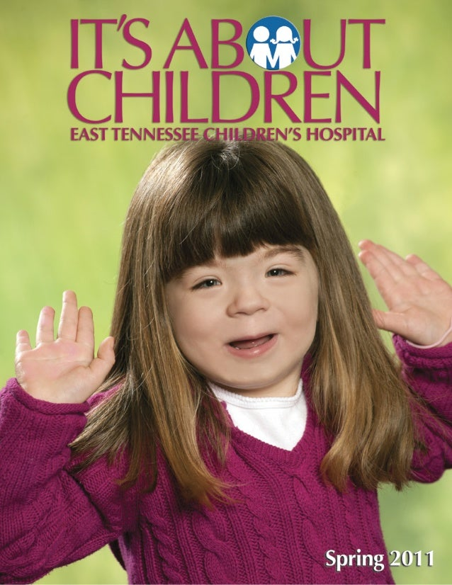 It's About Children - Spring 2011 Issue by East Tennessee Children's Hospital