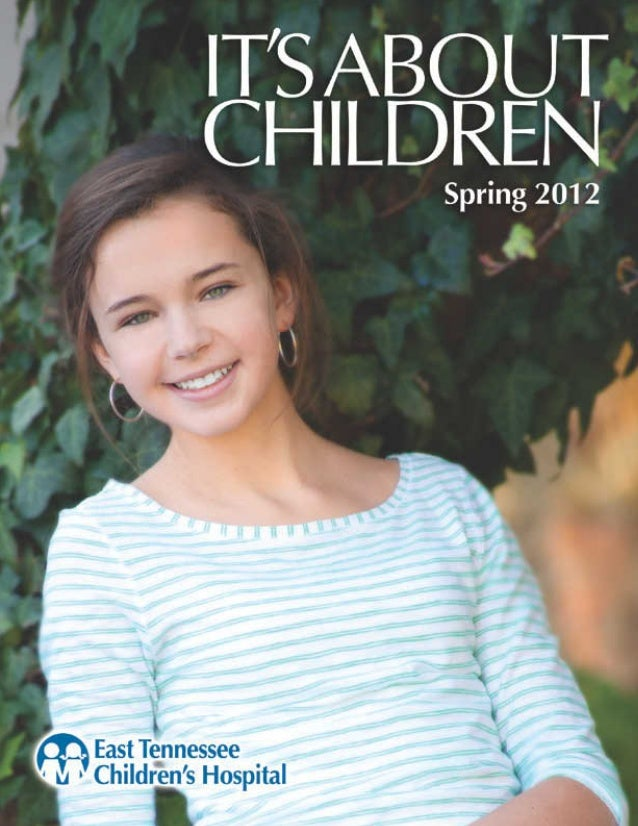 It's About Children - Spring 2012 Issue by East Tennessee Children's Hospital