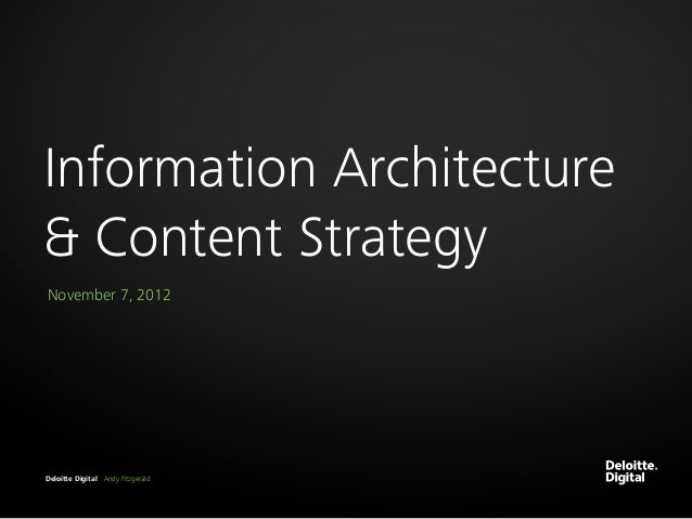 Information Architecture& Content StrategyNovember 7, 2012Deloitte Digital Andy Fitzgerald