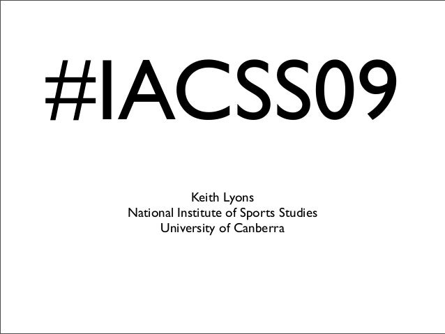 #IACSS09 Keith Lyons National Institute of Sports Studies University of Canberra