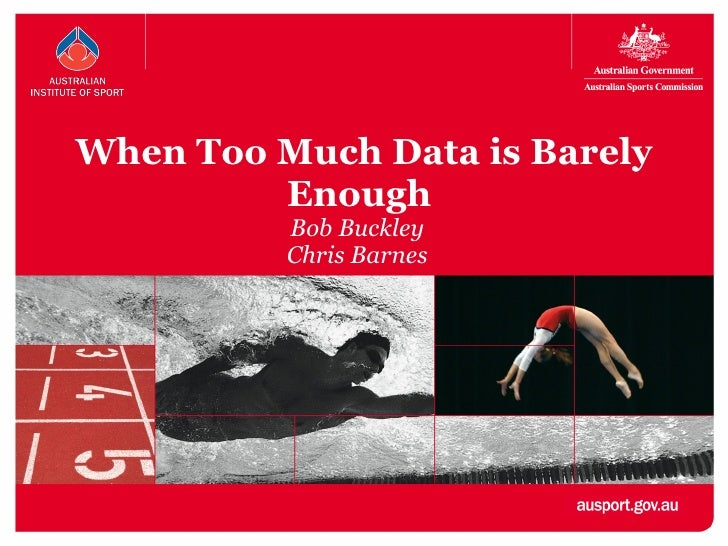 When Too Much Data is Barely Enough  Bob Buckley Chris Barnes