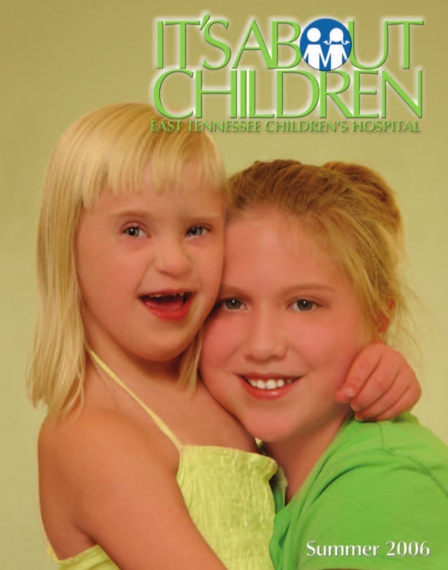 It's About Children - Summer 2006 Issue by East Tennessee Children's Hospital