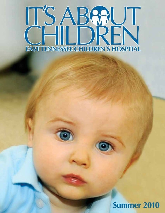 It's About Children - Summer 2010 Issue by East Tennessee Children's Hospital