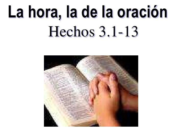 La hora, la de la oración      Hechos 3.1-13
