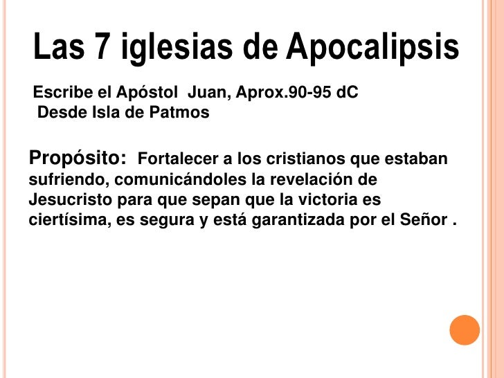 Las 7 iglesias de ApocalipsisEscribe el Apóstol Juan, Aprox.90-95 dCDesde Isla de PatmosPropósito: Fortalecer a los cristi...