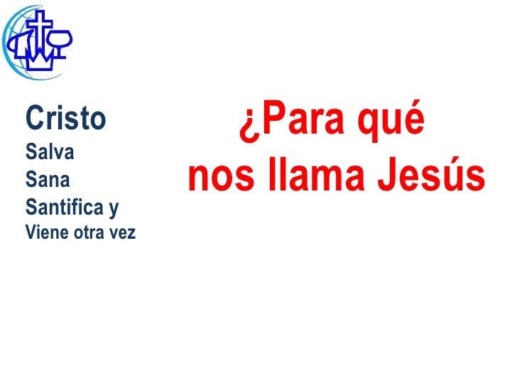 Cristo             ¿Para quéSalvaSana             nos llama JesúsSantifica yViene otra vez
