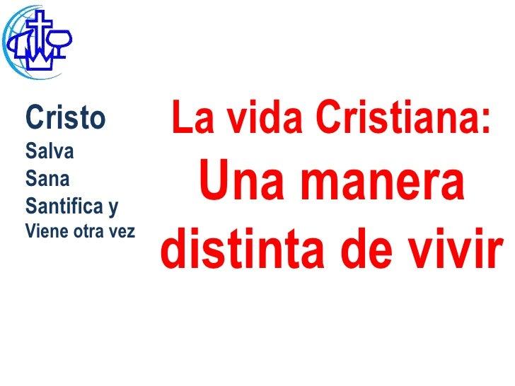 Cristo           La vida Cristiana:SalvaSanaSantifica y                   Una manera                 distinta de vivirVien...