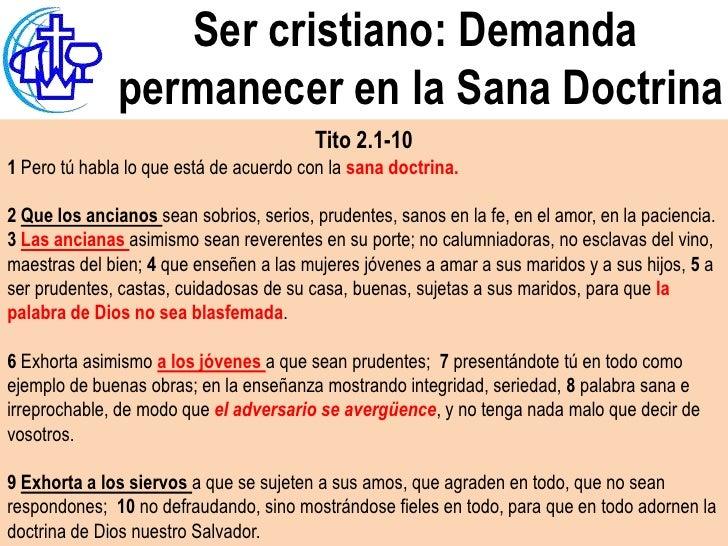 Ser cristiano: Demanda               permanecer en la Sana Doctrina                                         Tito 2.1-101 P...