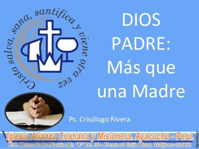 DIOS          PADRE:          Más que         una MadrePs. Crisólogo Rivera