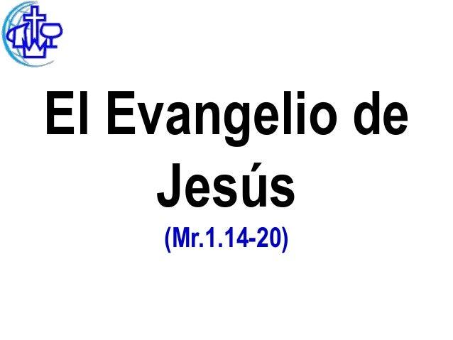 El Evangelio de     Jesús    (Mr.1.14-20)