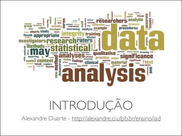 INTRODUÇÃO  Alexandre Duarte - http://alexandre.ci.ufpb.br/ensino/iad