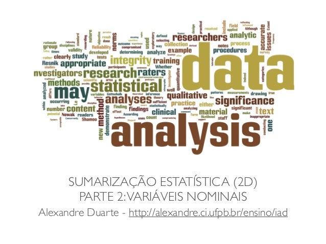 SUMARIZAÇÃO ESTATÍSTICA (2D)  PARTE 2: VARIÁVEIS NOMINAIS  Alexandre Duarte - http://alexandre.ci.ufpb.br/ensino/iad