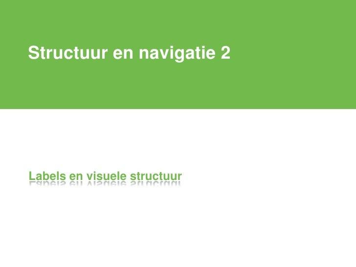 Structuur en navigatie 2     Labels en visuele structuur