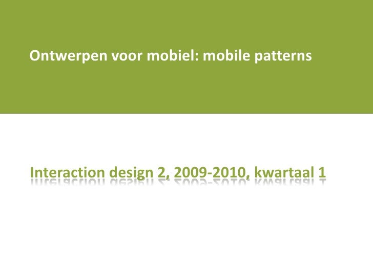 Ontwerpenvoormobiel: mobile patterns<br />Interaction design 2, 2009-2010, kwartaal 1<br />