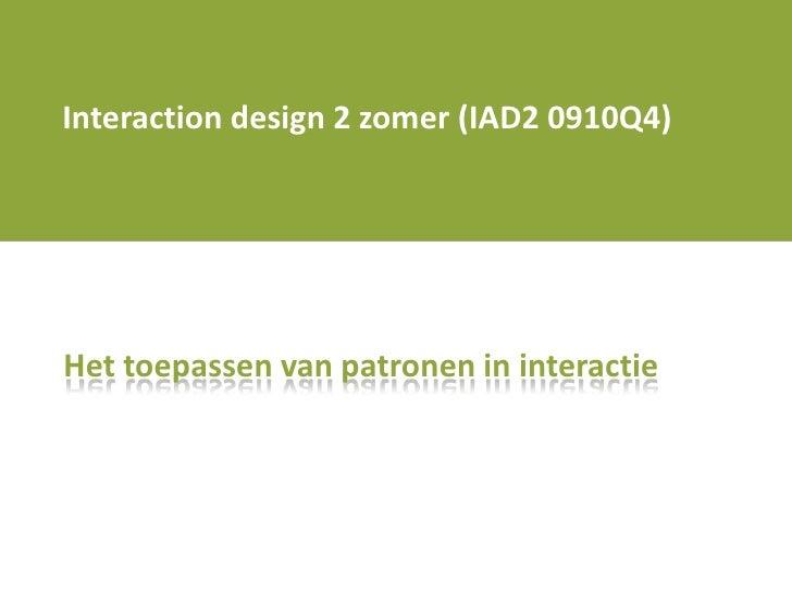Interaction design 2 zomer (IAD2 0910Q4)<br />Het toepassen van patronen in interactie<br />
