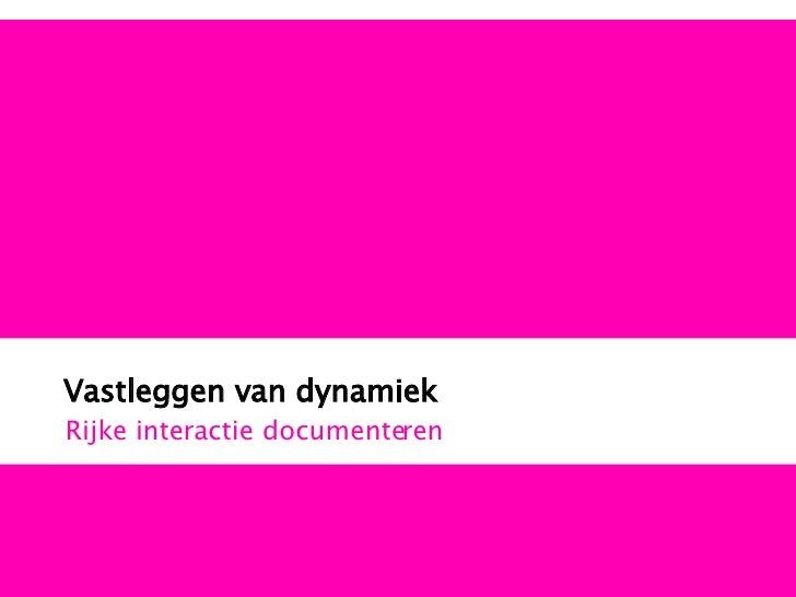 Vastleggen van dynamiek Rijke interactie documenteren