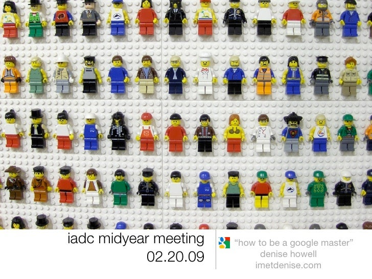 """iadc midyear meeting   """"how to be a google master""""            02.20.09          denise howell                            i..."""