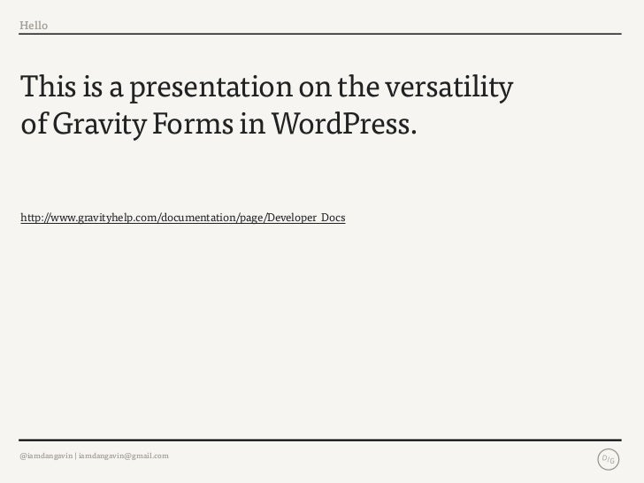 HelloThis is a presentation on the versatilityof Gravity Forms in WordPress.http://www.gravityhelp.com/documentation/page/...