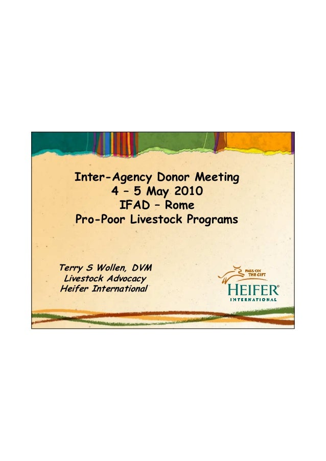 Inter-Agency Donor Meeting         4 – 5 May 2010          IFAD – Rome   Pro-Poor Livestock ProgramsTerry S Wollen, DVM Li...