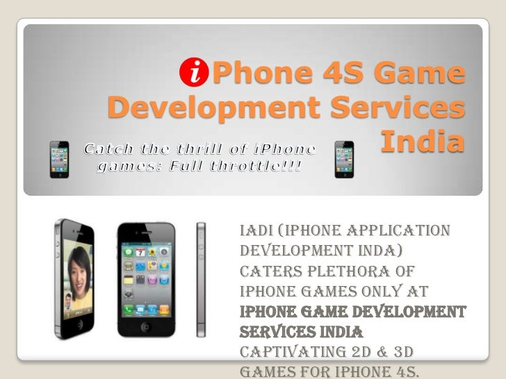 Phone 4S GameDevelopment Services               India       IADI (iPhone Application       Development Inda)       caters ...
