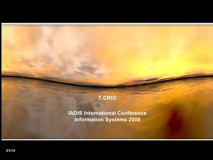 01/15 IADIS International Conference Information Systems 2008 T.CRIO