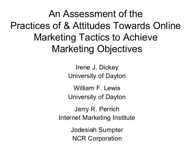 An Assessment of thePractices of & Attitudes Towards Online     Marketing Tactics to Achieve          Marketing Objectives...