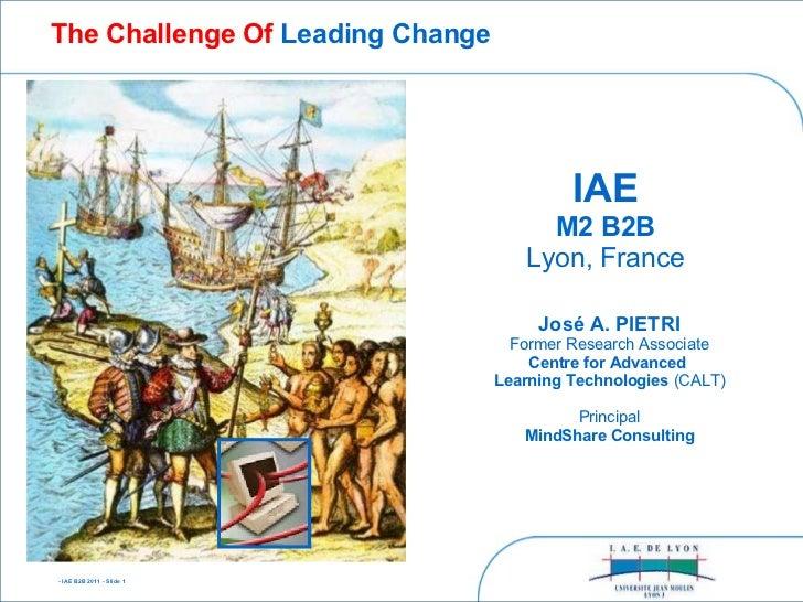 - IAE B2B 2011 - Slide 1  IAE M2 B2B Lyon, France José A. PIETRI Former Research Associate Centre for Advanced  Learning T...