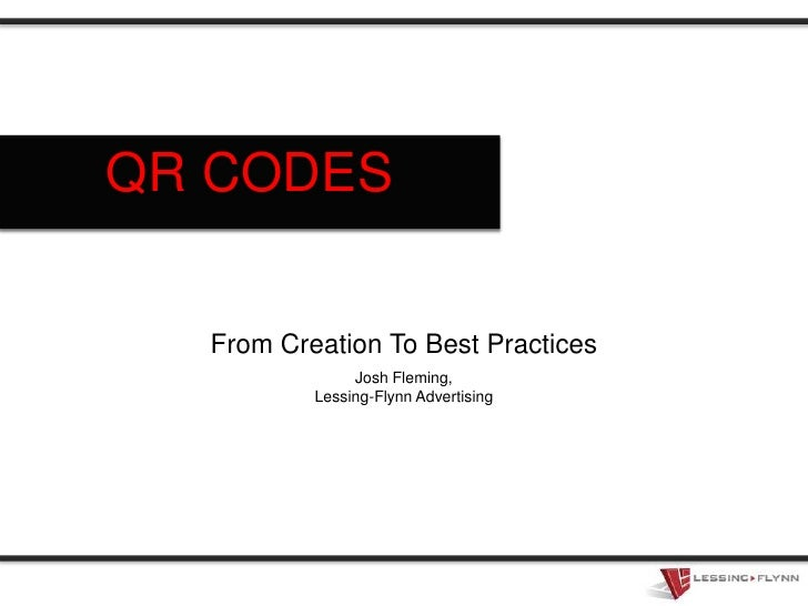 QR CODES<br />From Creation To Best Practices<br />Josh Fleming,<br />Lessing-Flynn Advertising<br />