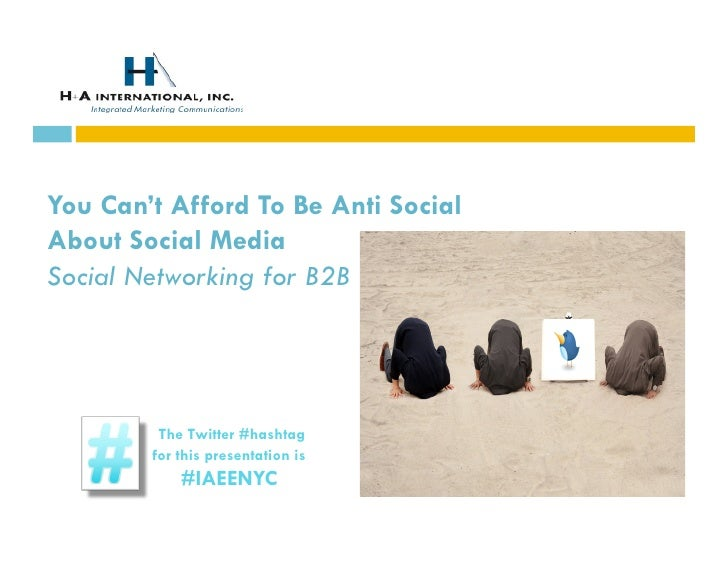 You Can't Afford To Be Anti Social About Social Media Social Networking for B2B              The Twitter #hashtag         ...