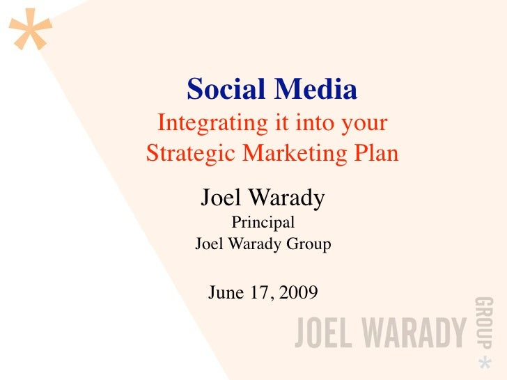 Social Media  Integrating it into your Strategic Marketing Plan      Joel Warady          Principal     Joel Warady Group ...