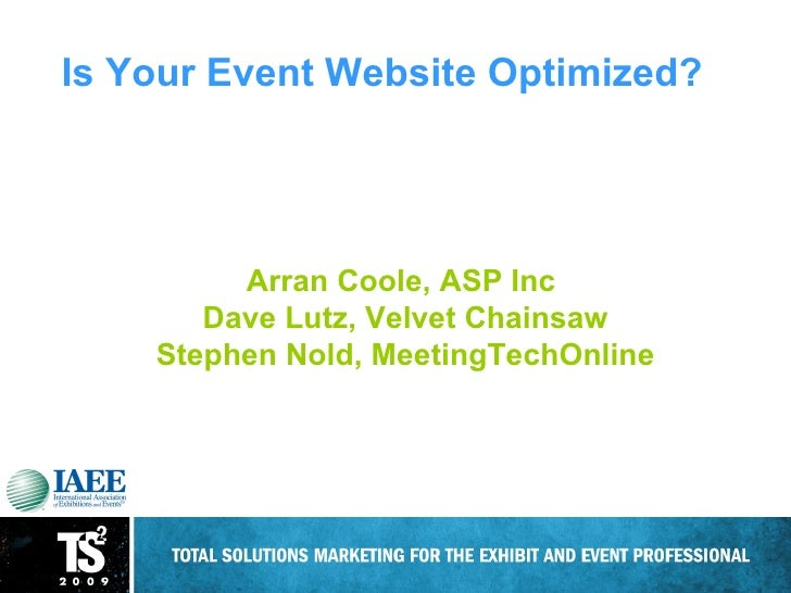Is Your Event Website Optimized? Arran Coole, ASP Inc  Dave Lutz, Velvet Chainsaw Stephen Nold, MeetingTechOnline