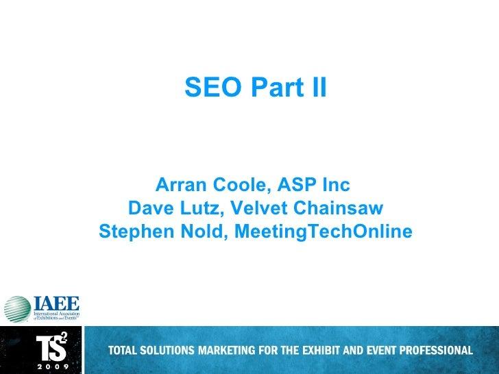 Is Your Event Website Optimized? SEO Part II Arran Coole, ASP Inc  Dave Lutz, Velvet Chainsaw Stephen Nold, MeetingTechOnl...