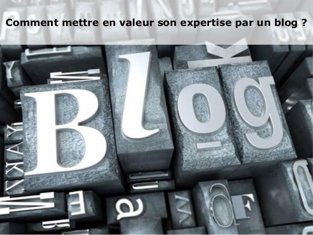 Comment mettre en valeur son expertise par un blog ?