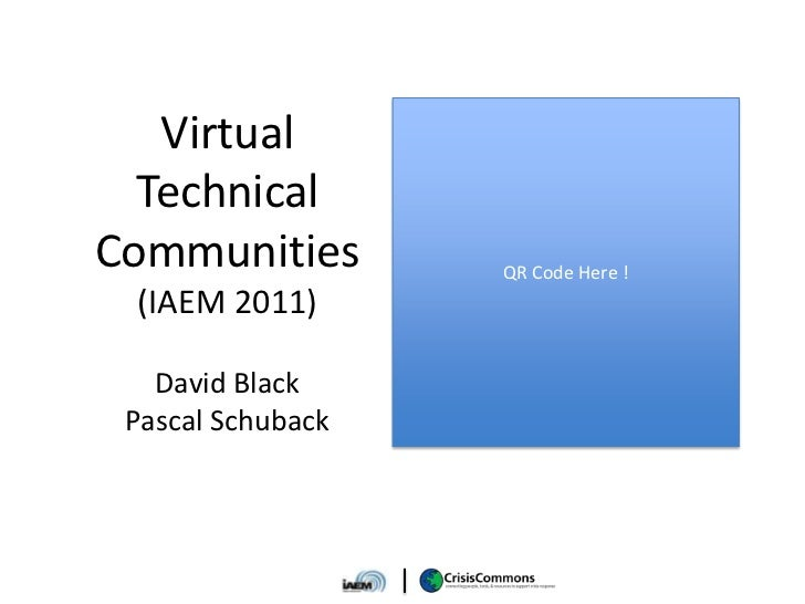 Virtual  TechnicalCommunities        QR Code Here ! (IAEM 2011)   David Black Pascal Schuback
