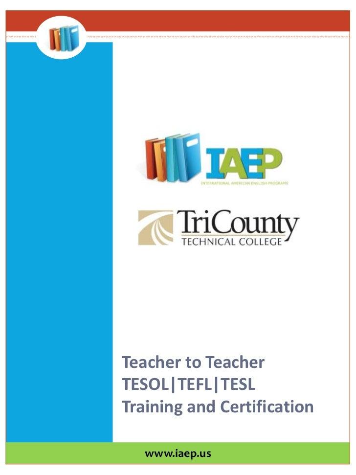Teacher to Teacher TESOL|TEFL|TESL Training and Certification<br />www.iaep.us<br />