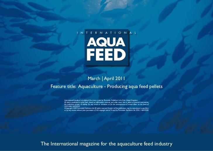 March | April 2011    Feature title: Aquaculture - Producing aqua feed pellets          International Aquafeed is publishe...