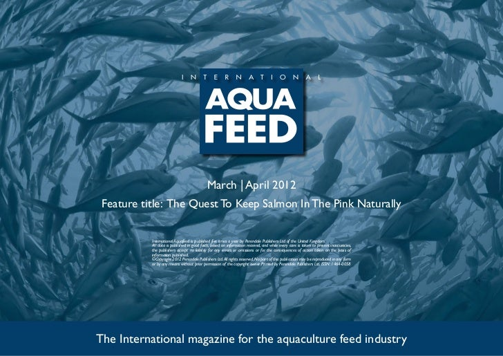 March | April 2012 Feature title: The Quest To Keep Salmon In The Pink Naturally           International Aquafeed is publi...