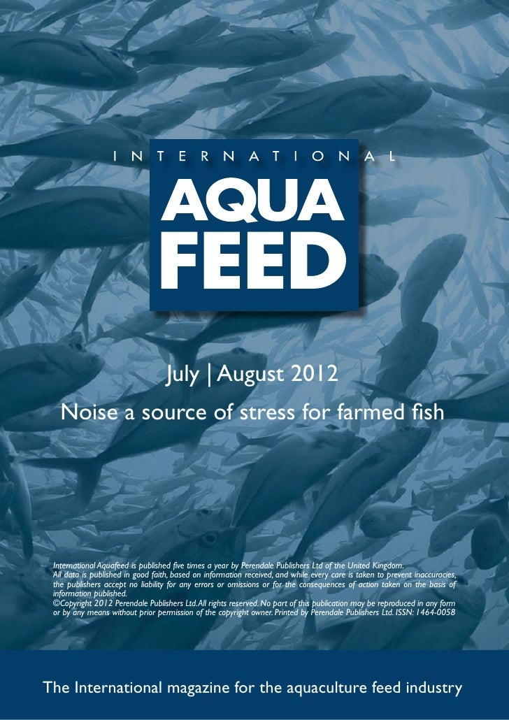 July | August 2012   Noise a source of stress for farmed fish International Aquafeed is published five times a year by Per...
