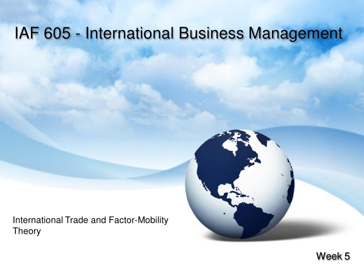 IAF 605 - International Business Management     International Trade and Factor-Mobility Theory                            ...