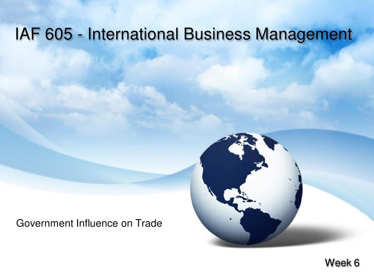 IAF 605 - International Business Management     Government Influence on Trade                                          Wee...