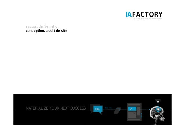 IAFACTORYINFORMATION ARCHITECTURE DESIGN support de formation conception, audit de site MATERIALIZE YOUR NEXT SUCCESS 1 / ...